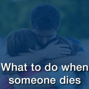 What do I do when someone dies?
