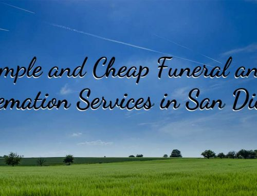 Simple and Cheap Funeral and Cremation Services in San Diego